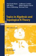 Topics in Algebraic and Topological K Theory