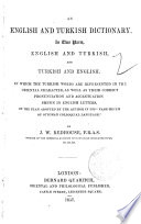 An English and Turkish Dictionary  in Two Parts  English and Turkish  and Turkish and English In which the Turkish Words are Represented in the Oriental Character as Well as Their Correct Pronunciation and Accentuation Shewn in English Letters on the Plan    By J W  Redhouse Book