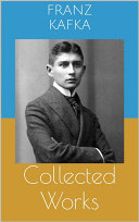 Collected Works (Complete Editions: The Metamorphosis, In the Penal Colony, The Trial, ...)