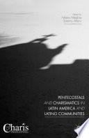 Pentecostals And Charismatics In Latin America And Latino Communities