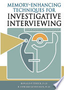 MEMORY ENHANCING TECHNIQUES FOR INVESTIGATIVE INTERVIEWING Book