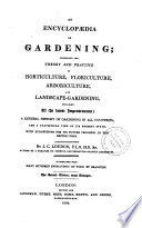 An Encyclopedia of Gardening Comprising the Theory and Practice of Horticulture, Floriculture, Arboriculture and Landscape-gardening...