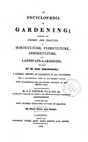 An Encyclopedia of Gardening Comprising the Theory and Practise of Horticulture, Floriculture