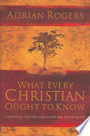 """""""What Every Christian Ought to Know: Essential Truths for Growing Your Faith"""" by Adrian Rogers"""