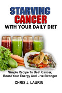 Starving Cancer With Your Daily Diet Book PDF