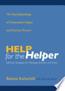 Help for the Helper  The Psychophysiology of Compassion Fatigue and Vicarious Trauma