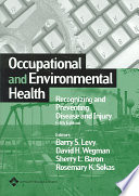 Occupational and Environmental Health  : Recognizing and Preventing Disease and Injury