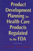 Product Development Planning for Health Care Products Regulated by the FDA