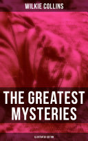 The Greatest Mysteries of Wilkie Collins  Illustrated Edition