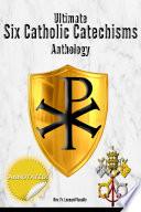 Ultimate Six Catholic Catechisms Anthology