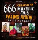 666 Penampakan Makhluk Gaib Paling Heboh di Indonesia Pdf/ePub eBook