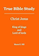 True Bible Study Christ Jesus King Of Kings And Lord Of Lords