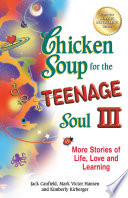 """Chicken Soup for the Teenage Soul III: More Stories of Life, Love and Learning"" by Jack Canfield, Mark Victor Hansen, Kimberly Kirberger"