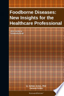 Foodborne Diseases  New Insights for the Healthcare Professional  2011 Edition