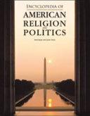 Encyclopedia of American Religion and Politics