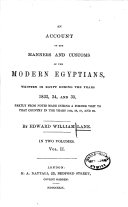An    Account of the Manners and Customs of the Modern Egyptian  Written in Egypt During the Years 1833  34 and 35  Partly Form Notes Made During a Former Visit to that Country in the Years 1825  26  27 and 28