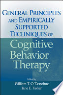 """General Principles and Empirically Supported Techniques of Cognitive Behavior Therapy"" by William T. O'Donohue, Jane E. Fisher"