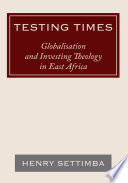 Testing Times Globalisation And Investing Theology In East Africa