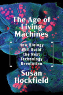 link to The age of living machines : how biology will build the next technology revolution in the TCC library catalog