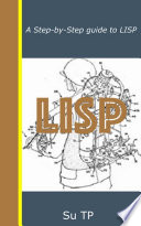 LISP Programming Language: A Step-by-Step guide to LISP Programming