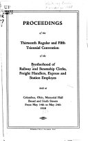 Proceedings of the     Regular and     Triennial Convention of the Brotherhood of Railway and Steamship Clerks  Freight Handlers  Express and Station Employes
