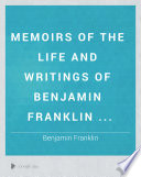 Memoirs of the Life and Writings of Benjamin Franklin
