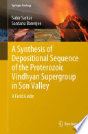A Synthesis of Depositional Sequence of the Proterozoic Vindhyan Supergroup in Son Valley