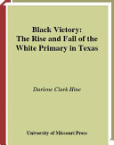 Black Victory: The Rise and Fall of the White Primary in Texas