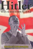 Hitler Was a British Agent