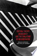Critical Theory  Democracy  and the Challenge of Neoliberalism Book