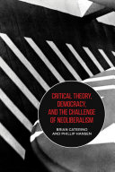 Critical Theory  Democracy  and the Challenge of Neoliberalism