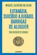 Pdf Eutanásia, Suicídio Ajudado, Barrigas de Aluguer - Para um debate de cidadãos Telecharger