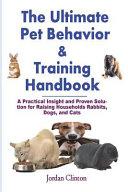 The Ultimate Pet Behavior and Training Handbook