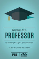 Excuse me, professor : challenging the myths of progressivism