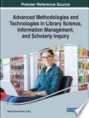 Advanced Methodologies and Technologies in Library Science  Information Management  and Scholarly Inquiry
