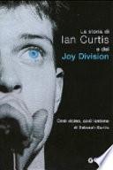 Così vicino, così lontano. La storia di Ian Curtis e dei Joy Division
