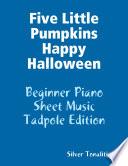 Five Little Pumpkins Happy Halloween   Beginner Piano Sheet Music Tadpole Edition