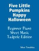 Five Little Pumpkins Happy Halloween   Beginner Piano Sheet Music Tadpole Edition Book