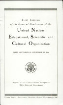 First Session of the General Conference of the United Nations Educational  Scientific and Cultural Organization  Paris  November 19 December 10  1946