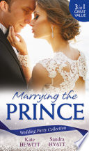 Wedding Party Collection  Marrying The Prince  The Prince She Never Knew   His Bride for the Taking   A Queen for the Taking