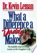 """What a Difference a Daddy Makes: The Lasting Imprint a Dad Leaves on His Daughter's Life"" by Kevin Leman"