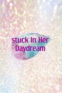 Stuck In Her Daydream