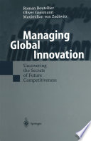 Managing Global Innovation  : Uncovering the Secrets of Future Competitiveness