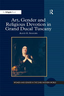 Art  Gender and Religious Devotion in Grand Ducal Tuscany