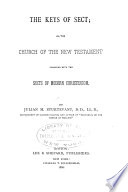 The keys of sect, or, The Church of the New Testament compared with the sects of modern Christendom