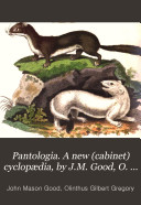 Pantologia. A new (cabinet) cyclopædia, by J.M. Good, O. Gregory, and N. Bosworth assisted by other gentlemen of eminence