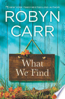 """""""What We Find"""" by Robyn Carr"""