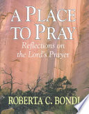 A Place to Pray  : Reflections on the Lord's Prayer