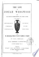 The Life of Josiah Wedgwood from His Private Correspondence and Family Papers in the Possession of Joseph Mayer      et Al  and Other Original Sources