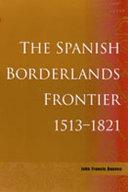 The Spanish Borderlands Frontier, 1513-1821 ebook